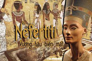 Bí ẩn vụ mất tích của Nefertiti, hoàng hậu lừng danh nhất Ai Cập cổ đại