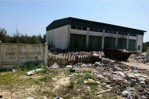 Thừa Thiên Huế: Trạm trung chuyển rác tiền tỷ 'án binh bất động', gây ô nhiễm nặng