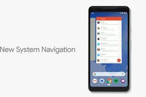 Bỏ bộ nút 'Home, Back' huyền thoại, Android P sẽ điều hướng giống iPhone
