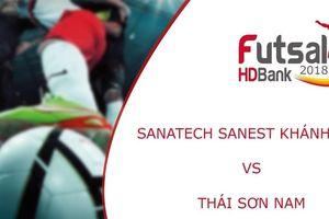 Trực tiếp Futsal HDBank VĐQG 2018: Sanatech Sanest Khánh Hòa vs Thái Sơn Nam