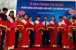 LienVietPostBank khai trương trụ sở mới chi nhánh Lào Cai