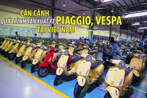 Cận cảnh quá trình sản xuất xe Piaggio, Vespa tại Việt Nam