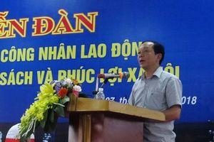 Trưởng ban Tuyên giáo Tỉnh ủy Thanh Hóa: Công nhân cần cảnh giác, tránh bị kích động, xúi giục