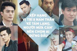 Xếp hạng vị trí 8 nam thần Hoa ngữ: 'Kẻ tám lạng, người nửa cân' nên chọn ai đứng đầu?