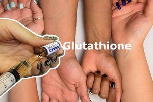 Tiêm thuốc điều trị ung thư Glutathione làm trắng da: Thần dược hay đặt cược tính mạng cho quảng cáo?