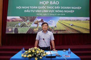Họp báo Hội nghị toàn quốc 'Thúc đẩy doanh nghiệp đầu tư vào lĩnh vực nông nghiệp'