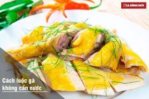 Cách luộc gà không cần nước thịt ngọt thơm, chín mềm không bị đỏ