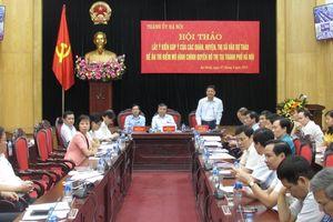 Thành ủy Hà Nội lấy ý kiến góp ý vào hai phương án thực hiện thí điểm mô hình chính quyền đô thị