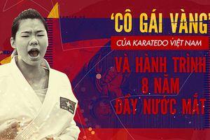 'Cô gái vàng' của karatedo Việt Nam và hành trình 8 năm đầy nước mắt