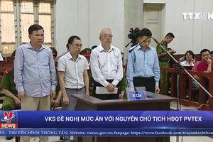 Nguyên Chủ tịch Hội đồng quản trị PVTEX bị đề nghị mức án từ 27 đến 29 năm tù