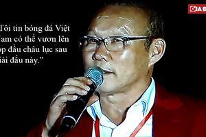 Những câu nói truyền cảm hứng của HLV Park mang lại hy vọng cho bóng đá Việt Nam