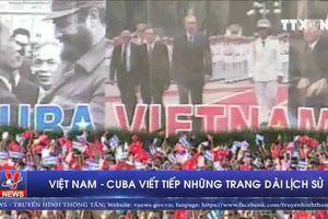 Việt Nam – Cuba viết tiếp những trang dài lịch sử