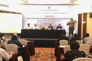 Việt Nam: Lần đầu tiên có Giải thưởng Quy hoạch đô thị Quốc gia