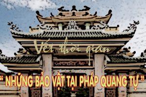 Vết thời gian - Kỳ 2: Cổ vật tại Pháp Quang Tự