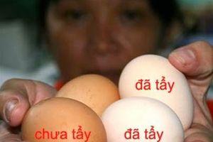Cách đơn giản phân biệt trứng gà công nghiệp bị tẩy trắng và trứng gà ta