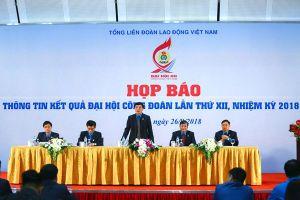 Họp báo thông tin kết quả Đại đội Công đoàn Việt Nam lần thứ XII: Đại hội đổi mới, thành công!