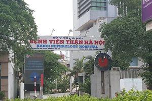 Bệnh viện Thận Hà Nội: Lùm xùm chuyện học vị và bổ nhiệm
