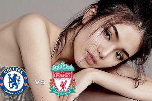 Diễn viên Nhật Hạ trổ tài dự đoán trận đại chiến Chelsea - Liverpool