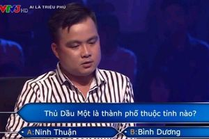 Người chơi 'Ai là triệu phú' không biết Thủ Dầu Một nằm ở tỉnh nào