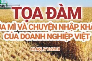 Chiều 5.10: Tọa đàm 'Lúa mì và chuyện nhập khẩu của doanh nghiệp Việt'