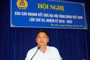 LĐLĐ Bạc Liêu báo cáo nhanh kết quả Đại hội XII Công đoàn Việt Nam