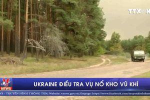 Ukraine điều tra vụ nổ kho vũ khí