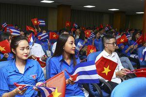 Thế hệ trẻ có trách nhiệm phát huy mối quan hệ Việt Nam - Cuba