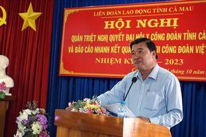 LĐLĐ Cà Mau báo cáo nhanh kết quả Đại hội XII Công đoàn Việt Nam