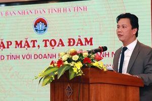 Chủ tịch UBND tỉnh Hà Tĩnh: Sẽ tiếp tục tạo mọi điều kiện cho doanh nghiệp phát triển