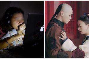 Cố 'cày' hết bộ phim 'Diên Hi công lược' trong 1 tuần - người phụ nữ suýt bị mù mắt