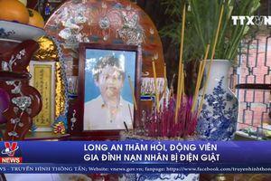 Thăm hỏi, động viên gia đình nạn nhân bị điện giật tại Long An