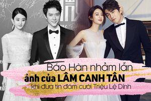 Đưa tin Phùng Thiệu Phong - Triệu Lệ Dĩnh kết hôn, báo Hàn đưa nhầm hình Lâm Canh Tân thay cho 'chú rể'