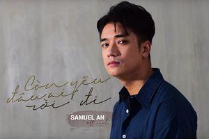 Bạn có biết: hotboy Samuel An vừa 'gieo' thương nhớ cho fan Việt bằng bản cover lụi tim này