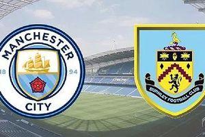 Man City vs Burnley: Duy trì ngôi đầu bảng