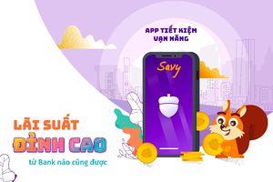 Savy: Ứng dụng điện thoại đầu tiên tại Việt Nam cho phép gửi tiết kiệm từ 30 ngàn đồng