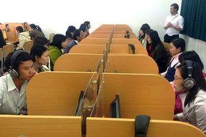 Trường ĐH cũng 'đau đầu' vì chuẩn ngoại ngữ cho sinh viên