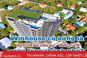 Winhouse có xứng là 'ngôi nhà chung' đầu tiên giữa lòng TP Hà Tĩnh?