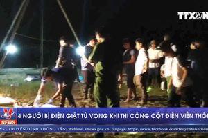4 người bị điện giật tử vong khi thi công cột điện viễn thông