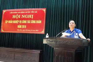 Thái Bình: LĐLĐ huyện Tiền Hải tập huấn nghiệp vụ cho gần 400 cán bộ CĐCS