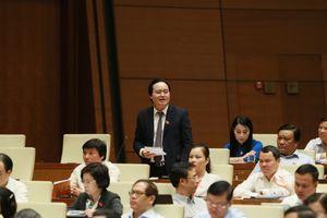 ĐBQH: Bộ trưởng Bộ Giáo dục cầu thị, nhìn thẳng vào vấn đề