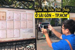 Triển lãm 'Dấu ấn kiến trúc Pháp ở Sài Gòn – TP.HCM'