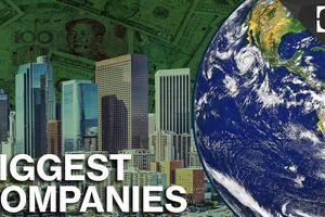 Các công ty lớn nhất thế giới đã thay đổi thế nào trong một thập kỷ qua?