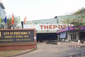Đà Nẵng: Đề nghị xử phạt và tạm dừng hoạt động 6 tháng với 2 nhà máy thép Dana Ý, Dana Úc