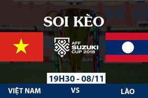 Soi kèo AFF Cup 2018: Việt Nam có dễ thắng Lào?