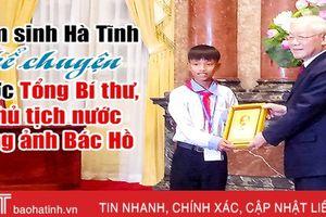 Nam sinh Hà Tĩnh kể chuyện được Chủ tịch nước tặng ảnh Bác Hồ