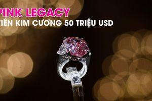 Có giá đến 50 triệu USD, viên kim cương 'Pink Legacy' có gì đặc biệt?