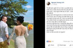 Chưa kịp cưới đã hủy kết bạn với hôn phu, BTV Hoàng Linh gây choáng: 'Tôi, người đàn bà 33 tuổi - 2 đời chồng đã nhầm'