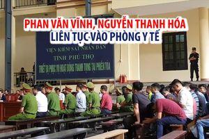 Phan Văn Vĩnh, Nguyễn Thanh Hóa liên tục vào phòng y tế khi đang xét xử
