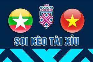 Soi kèo Myanmar vs Việt Nam AFF Cup 2018: Phải thắng để giành ngôi đầu bảng