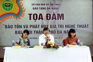 Bảo tồn và phát huy giá trị nghệ thuật Bài Chòi thành phố Đà Nẵng